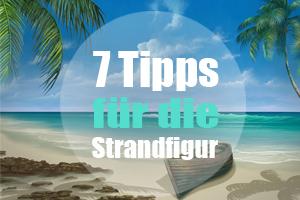 7 Tipps für die Strandfigur