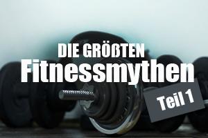 Die größten Fitnessmythen Teil 1
